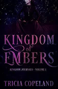 Kingdom of Embers: Extended Finale (Kingdom Journals Book 1) by [Tricia Copeland, Joe Michaels, Alivia Anders, Tia Bach]
