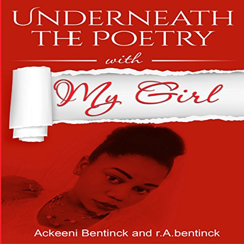 Underneath the Poetry with My Girl                   By:                                                                                                                                 r. A. bentinck,                                                                                        Ackeeni Bentinck                               Narrated by:                                                                                                                                 Tiana Melvina Woods                      Length: 1 hr and 27 mins     9 ratings     Overall 5.0