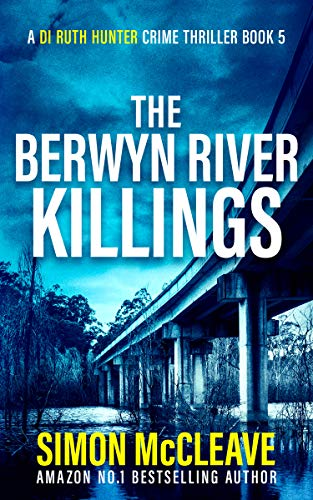The Berwyn River Killings: A Snowdonia Murder Mystery Book 5 (A DI Ruth Hunter Crime Thriller) by [Simon McCleave]