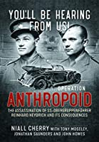 You'll Be Hearing from Us!: Operation Anthropoid - the Assassination of SS-Obergruppenfuehrer Reinhard Heydrich and Its Consequences