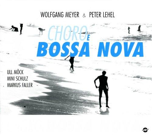 Meyer, Wolfgang - Lehel, Peter: Choro e Bossa Nova
