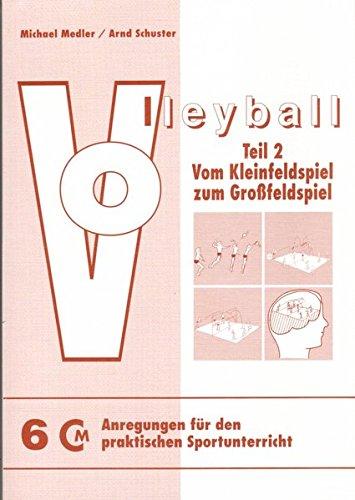 Volleyball - Teil 2: Vom Kleinfeldspiel zum Grossfeldspiel (Anregungen für den praktischen Sportunterricht)