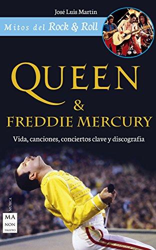 Queen & Freddie Mercury: Vida, canciones, conciertos clave y discografía (Mitos del Rock & Roll)