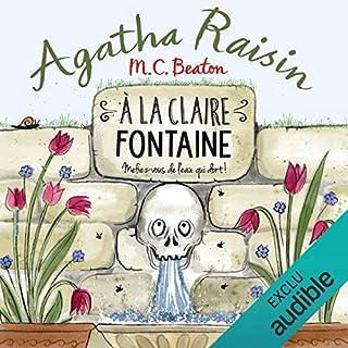 À la claire fontaine     Agatha Raisin enquête 7              De :                                                                                                                                 M. C. Beaton                               Lu par :                                                                                                                                 Françoise Carrière                      Durée : 5 h et 33 min     44 notations     Global 4,5