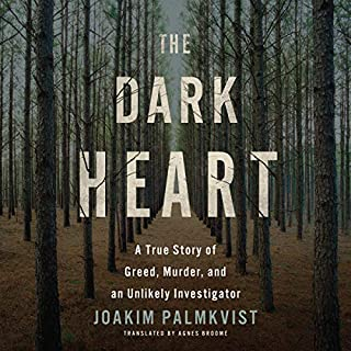 The Dark Heart     A True Story of Greed, Murder, and an Unlikely Investigator              By:                                                                                                                                 Joakim Palmkvist,                                                                                        Agnes Broomé - translator                               Narrated by:                                                                                                                                 Ulf Bjorklund                      Length: 9 hrs and 13 mins     107 ratings     Overall 3.5