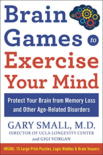 BRAIN GAMES TO EXERCISE YOUR MIND PROTECT YOUR BRAIN FROM MEMORY LOSS AND OTHER AGE-RELATED DISORDERS: 75 Large Print Puzzles, Logic Riddles & Brain Teasers (English Edition)