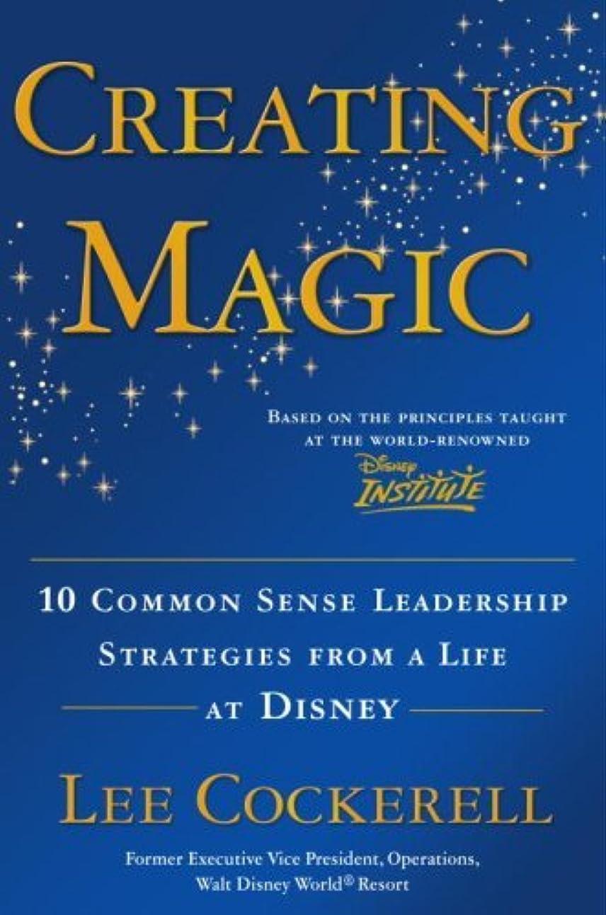 遅らせる飽和する人里離れたCreating Magic: 10 Common Sense Leadership Strategies from a Life at Disney (English Edition)
