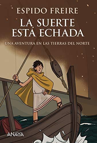 La suerte está echada: Una aventura por las tierras del norte (LITERATURA JUVENIL (a partir de 12 años) - Narrativa juvenil)