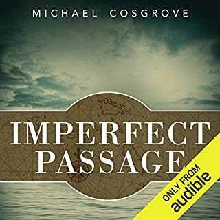 Imperfect Passage     A Sailing Story of Vision, Terror, and Redemption              By:                                                                                                                                 Michael Cosgrove                               Narrated by:                                                                                                                                 Peter Powlus                      Length: 9 hrs and 54 mins     36 ratings     Overall 4.6