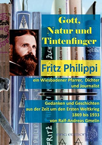 Gott, Natur und Tintenfinger: Fritz Philippi, ein Wiesbadener Pfarrer, Dichter und Journalist