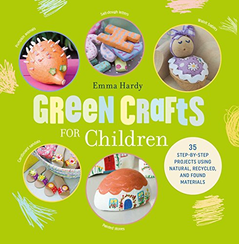 Compare Textbook Prices for Green Crafts for Children: 35 step-by-step projects using natural, recycled, and found materials Illustrated Edition ISBN 9781782494645 by Hardy, Emma