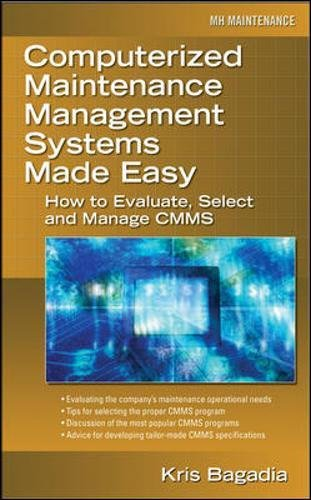 Download Computerized Maintenance Management Systems Made Easy: How to Evaluate, Select, and Manage CMMS 0071469850