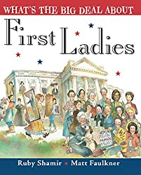What's the Big Deal about the First Ladies by Ruby Shamir, illustrated by Matt Faulkner