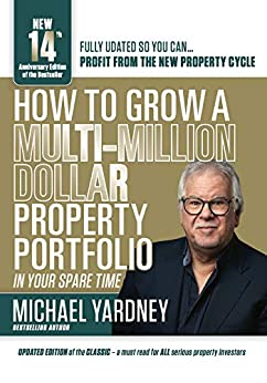 How To Grow A Multi-Million Dollar Property Portfolio - in your spare time: 14th Anniversary Edition by [Michael Yardney]