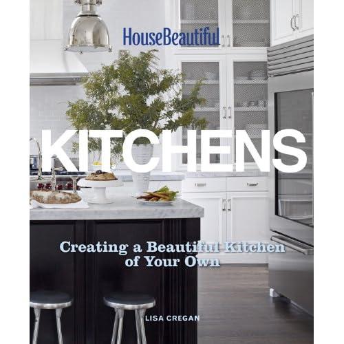 House Beautiful Kitchens: Creating a Beautiful Kitchen of ...