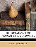 Illustrations Of Human Life, Volume 3...