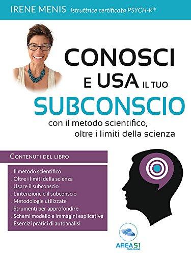 Conosci e usa il tuo subconscio: Con il metodo scientifico, oltre i limiti della scienza (Italian Edition)