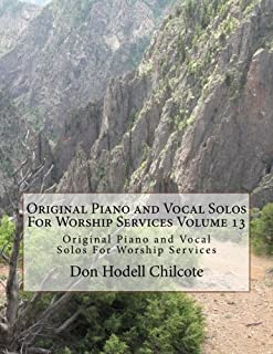 Original Piano and Vocal Preludes For Worship Services Volume 13: Original Piano and Vocal Solos For Worship Services