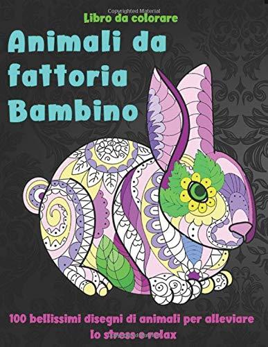 Animali da fattoria Bambino - Libro da colorare - 100 bellissimi disegni di animali per alleviare lo stress e relax