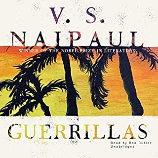 Guerrillas                   By:                                                                                                                                 V. S. Naipaul                               Narrated by:                                                                                                                                 Ron Butler                      Length: 10 hrs and 26 mins     2 ratings     Overall 4.5
