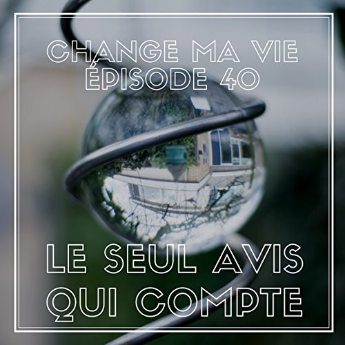 Le seul avis qui compte     Change ma vie 40              Written by:                                                                                                                                 Clotilde Dusoulier                               Narrated by:                                                                                                                                 Clotilde Dusoulier                      Length: 25 mins     2 ratings     Overall 5.0