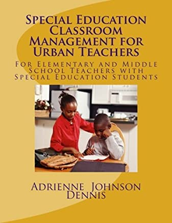 Special Education Classroom Management for Urban Teachers: For Elementary and Middle School Teachers by Adrienne Johnson Dennis (2013-07-30)