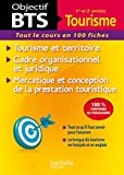 Objectif BTS 1er et 2e années Tourisme: Tourisme Et Territoire, Cadre Organisationnel Et Juridique, Mercatique Et Conception De La Prestation Touristique