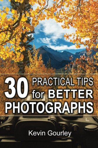 30 Practical Tips for Better Photographs