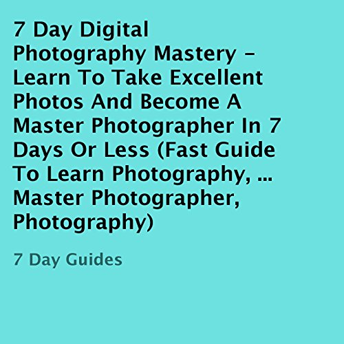 7 Day Digital Photography Mastery audiobook cover art