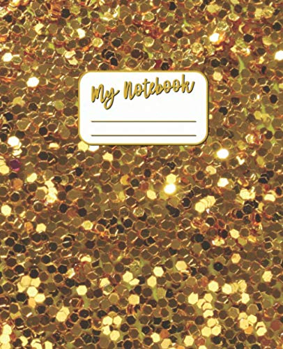 My Notebook: Wide Ruled Lined Journal for Girls and Women - 7.5 x 9.25 Inches - 100 Pages - Golden Glitter Glamour Art Cover - The Notebook for People with Style