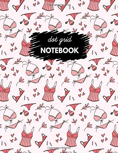Dot Grid Notebook: Dot Grid Notebook, lingerie, sexy, women, girl design style, Funny Dot Grid Notebook, notebook , gifts