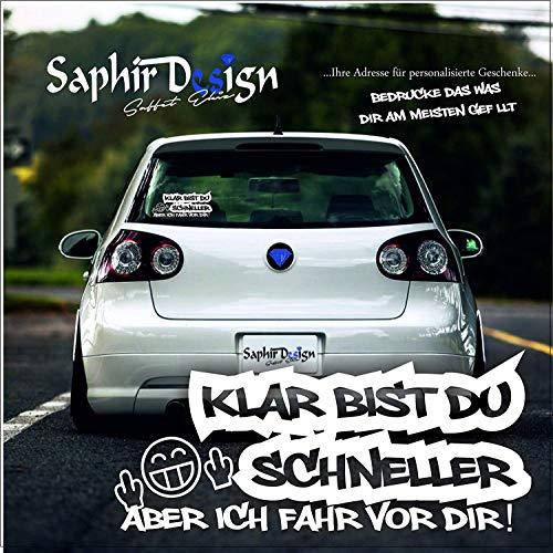 Saphir Design Klar bist du schneller/Aber ich fahr vor dir/Sehr Coole Autoaufkleber / 19x8cm / M119 Farbe Weiss