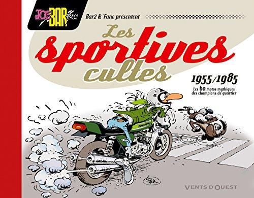 Les Sportives cultes (1955/1985): Les 60 motos mythiques des champions de quartier