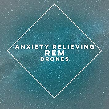 Anxiety Relieving REM Drones