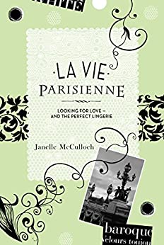 La Vie Parisienne: Looking for Love - And the Perfect Lingerie by [Janelle McCulloch]