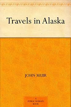 Travels in Alaska by [John Muir]