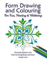 Form Drawing and Colouring for Fun, Healing and Wellbeing: Fourfold Patterns for Harmonising Body and Soul (Education)