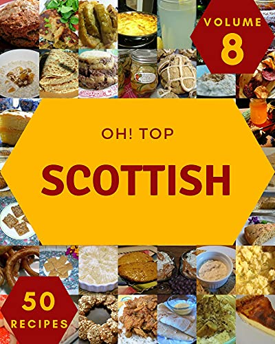 Oh! Top 50 Scottish Recipes Volume 8: Scottish Cookbook - Your Best Friend Forever (English Edition)