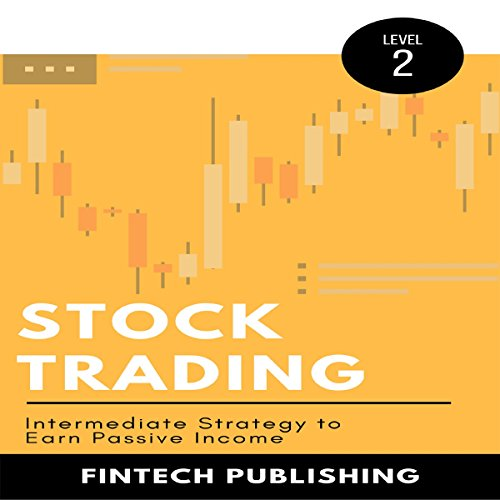 Stock Trading: Intermediate Strategy to Earn Passive Income: Investments & Securities, Book 2 cover art