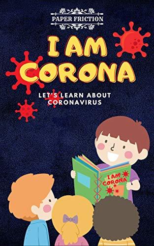 I Am Corona: Learn About Coronavirus | Teach About Covid-19 Coronavirus to Your Kids | Children's Book About Coronavirus