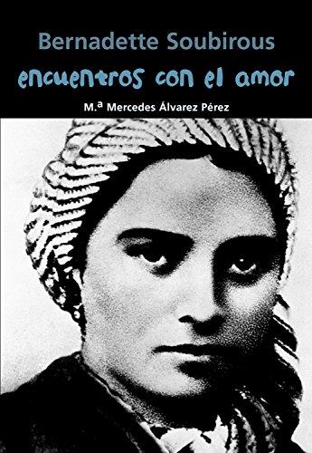 Bernadette Soubirous. Encuentros con el amor (Biografía joven)