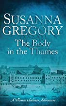 Susanna Gregory'sThe Body in the Thames: Chaloner's Sixth Exploit in Restoration London (Thomas Chaloner Mysteries) [Bargain Price] [Hardcover]2011
