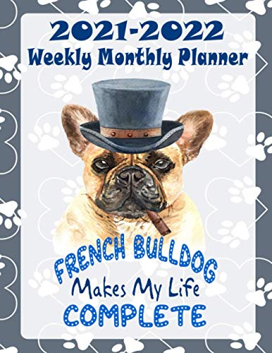 2021-2022 Weekly Monthly Planner French Bulldog Makes My Life Complete: French Bulldog Puppy Dog Two-Year Monthly Weekly Planner Calendar Schedule ... French Bulldog Dog Owners And Puppy Lovers