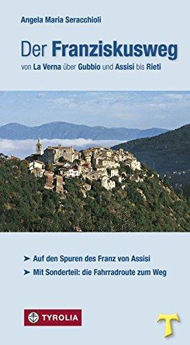 Der Franziskusweg von La Verna über Gubbio und Assisi bis Rieti: Auf den Spuren des Franz von Assisi. Mit Sonderteil: Die Fahrradrouten zum Weg