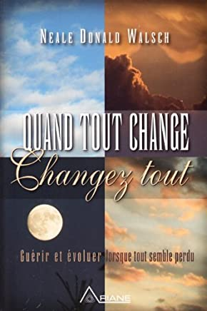QUAND TOUT CHANGE, CHANGEZ TOUT by NEALE DONALD WALSCH (January 19,2011)