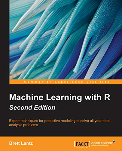 Machine Learning with R: Expert techniques for predictive modeling to solve all your data analysis p