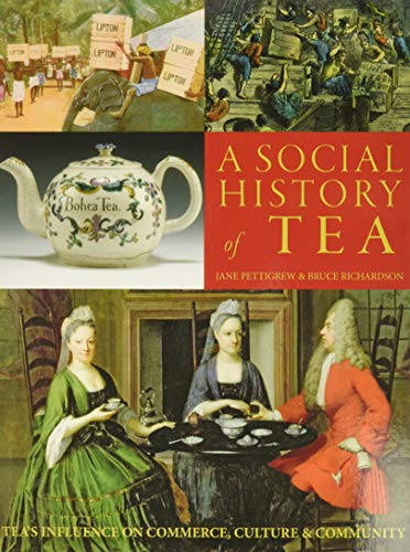 Compare Textbook Prices for A Social History of Tea: Tea's Influence on Commerce, Culture & Community 2nd Expanded Edition ISBN 9780983610625 by Pettigrew, Jane,Richardson, Bruce
