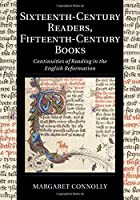 Sixteenth-Century Readers, Fifteenth-Century Books: Continuities of Reading in the English Reformation (Cambridge Studies in Palaeography and Codicology, Series Number 16)