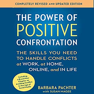 The Power of Positive Confrontation     The Skills You Need to Handle Conflicts at Work, at Home, Online, and in Life - Completely Revised and Updated Edition              By:                                                                                                                                 Barbara Pachter                               Narrated by:                                                                                                                                 Barbara Pachter                      Length: 8 hrs and 5 mins     53 ratings     Overall 4.2