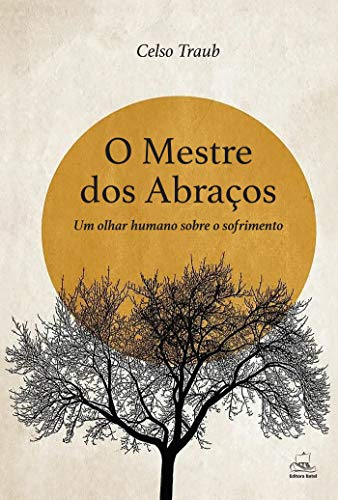 O MESTRE DOS ABRAÇOS: UM OLHAR HUMANO SOBRE O SOFRIMENTO (Portuguese Edition)